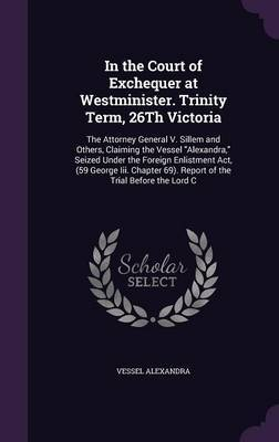 In the Court of Exchequer at Westminister. Trinity Term, 26th Victoria by Vessel Alexandra