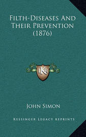 Filth-Diseases and Their Prevention (1876) by John Simon
