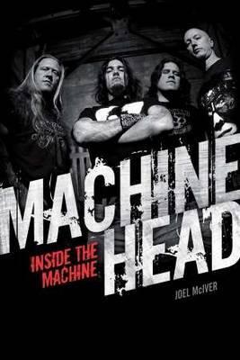 Machine Head: Inside The Machine by Joel McIver image