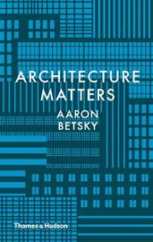 Architecture Matters by Aaron Betsky