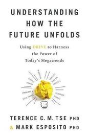 Understanding How the Future Unfolds by Terence C M Tse