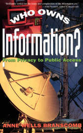 Who Owns Information? by Anne Wells Branscomb