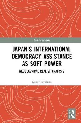 Japan's International Democracy Assistance as Soft Power by Maiko Ichihara