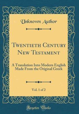 Twentieth Century New Testament, Vol. 1 of 2 by Unknown Author