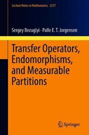 Transfer Operators, Endomorphisms, and Measurable Partitions by Sergey Bezuglyi