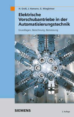Elektrische Vorschubantriebe in Der Automatisierungstechnik: Grundlagen, Berechnung, Bemessung by Georg Wiegartner image