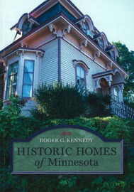 Historic Homes of Minnesota by Roger G Kennedy image