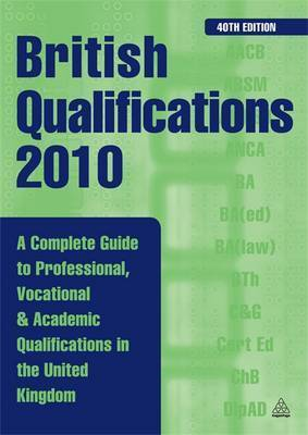 British Qualifications: A Complete Guide to Professional, Vocational and Academic Qualifications in the UK: 2010 by Kogan Page Ltd