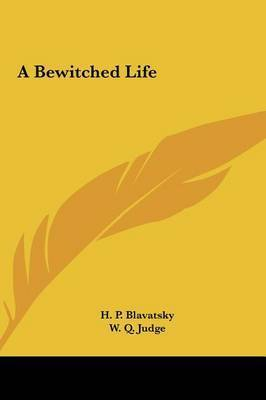 A Bewitched Life by Helene Petrovna Blavatsky