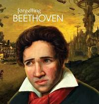 Forgetting Beethoven by Arshag Dickranian