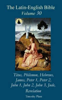 The Latin-English Bible - Vol 30: Titus - Jude, Revelation by Timothy Plant
