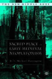 Sacred Place in Early Medieval Neoplatonism by L. Michael Harrington image