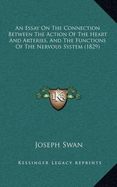 An Essay on the Connection Between the Action of the Heart and Arteries, and the Functions of the Nervous System (1829) by Joseph Swan