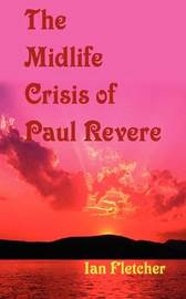 The Mid-Life Crisis of Paul Revere by Ian Fletcher image
