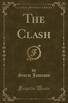 The Clash (Classic Reprint) by Storm Jameson