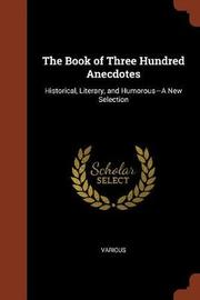The Book of Three Hundred Anecdotes by Various ~ image