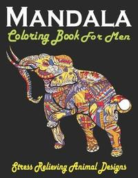 Mandala Coloring Book For Men, Stress Relieving Animal Designs by Man Gift Press