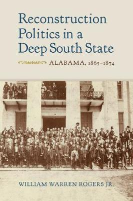 Reconstruction Politics in a Deep South State by William Warren Rogers