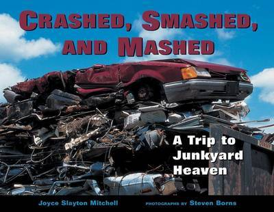 Crashed, Smashed and Mashed: A Trip to Junkyard Heaven by Steven Borns image