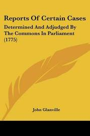 Reports Of Certain Cases: Determined And Adjudged By The Commons In Parliament (1775) image