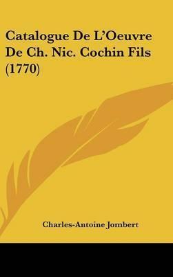 Catalogue De L'Oeuvre De Ch. Nic. Cochin Fils (1770) by Charles Antoine Jombert