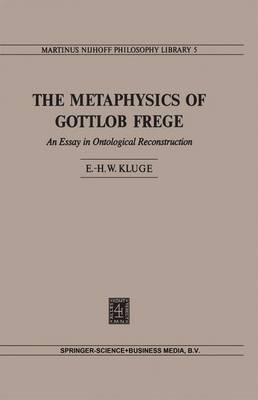 The Metaphysics of Gottlob Frege by Eike-Henner W. Kluge image