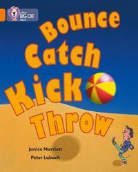 Bounce, Kick, Catch, Throw by Janice Marriott image