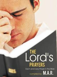 The Lord's Prayers by M.A.R.