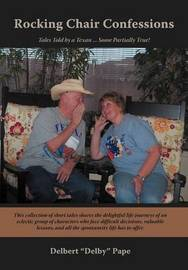 """Rocking Chair Confessions: Tales Told by a Texan ... Some Partially True! by Delbert """"Delby"""" Pape"""