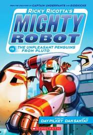 Ricky Ricotta's Mighty Robot vs. the Unpleasant Penguins from Pluto (Ricky Ricotta's Mighty Robot #9) by Dav Pilkey