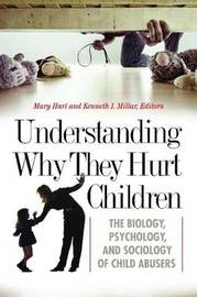 Understanding Why They Hurt Children: The Biology, Psychology, and Sociology of Child Abusers image