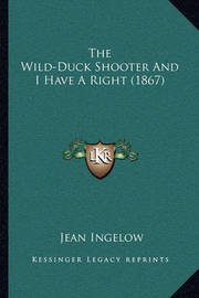 The Wild-Duck Shooter and I Have a Right (1867) by Jean Ingelow