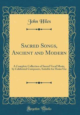 Sacred Songs, Ancient and Modern by John Hiles image