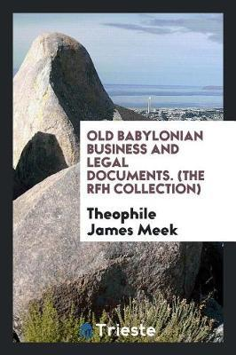 Old Babylonian Business and Legal Documents. (the Rfh Collection) by Theophile James Meek