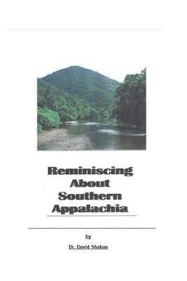Reminiscing About Southern Appalachia by David Shahan Ph D