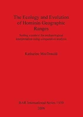 The Ecology and Evolution of Hominin Geographic Ranges by Katharine MacDonald