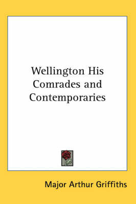 Wellington His Comrades and Contemporaries by Major Arthur Griffiths image
