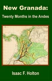 New Granada: Twenty Months in the Andes by Isaac Farwell Holton image