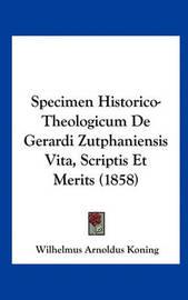 Specimen Historico-Theologicum de Gerardi Zutphaniensis Vita, Scriptis Et Merits (1858) by Wilhelmus Arnoldus Koning image
