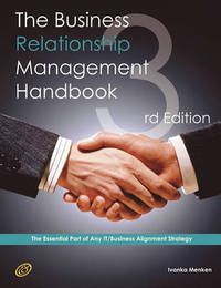 The Business Relationship Management Handbook - The Business Guide to Relationship Management; The Essential Part of Any It/Business Alignment Strateg by Ivanka Menken