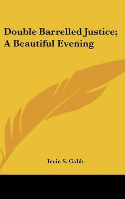 Double Barrelled Justice; A Beautiful Evening by Irvin S Cobb image