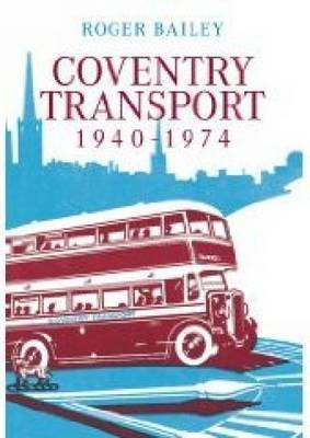 Coventry Transport 1940 - 1974 by Roger Bailey