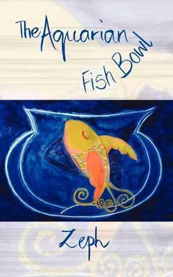 The Aquarian Fish Bowl by Zeph