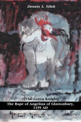 The Rape of Angelina of Glastonbury, 1199 Ad: [The Green Knight] by Dennis L Siluk image