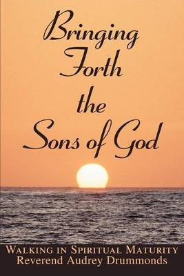 Bringing Forth the Sons of God by Reverend Audrey Drummonds image