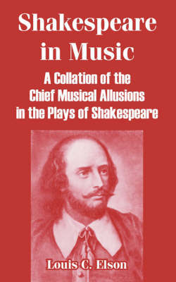 Shakespeare in Music: A Collation of the Chief Musical Allusions in the Plays of Shakespeare by Louis Charles Elson image