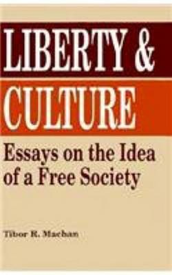 Liberty and Culture: Essays on the Idea of a Free Society by Tibor R Machan