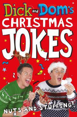 Dick and Dom's Christmas Jokes, Nuts and Stuffing! by Dominic Wood