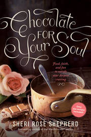 Chocolate for Your Soul by Sheri Rose Shepherd