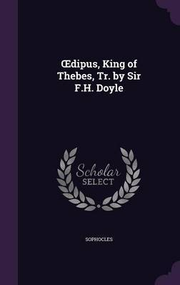 Dipus, King of Thebes, Tr. by Sir F.H. Doyle by Sophocles image